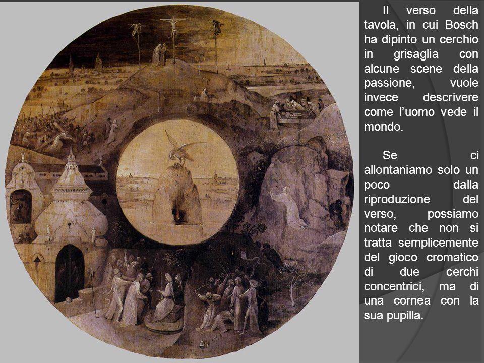 Il verso della tavola, in cui Bosch ha dipinto un cerchio in grisaglia con alcune scene della passione, vuole invece descrivere come l'uomo vede il mondo.