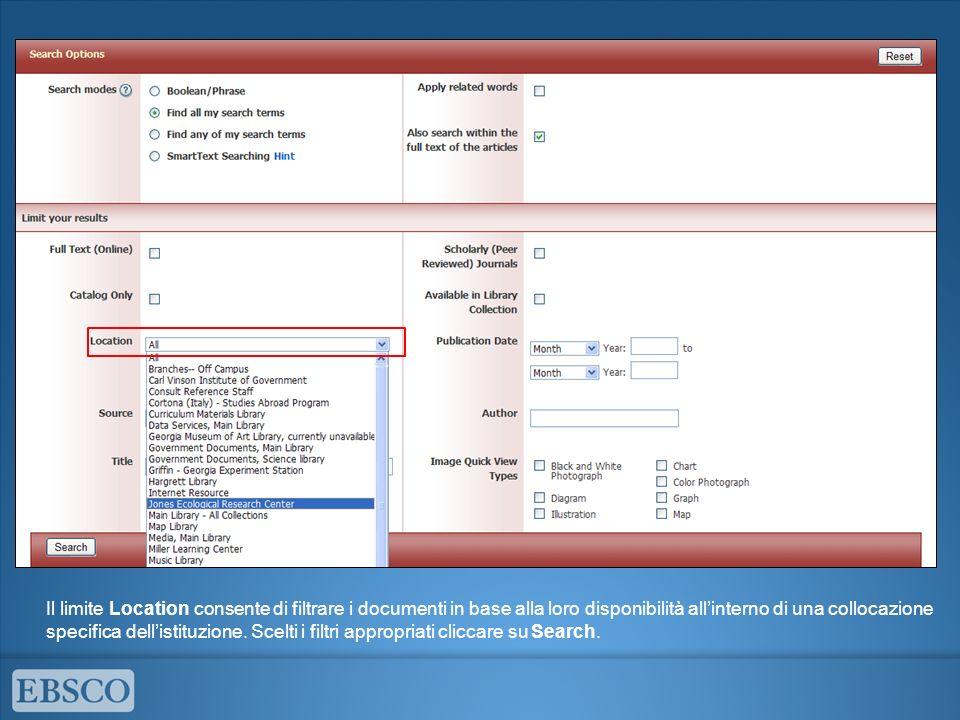 Il limite Location consente di filtrare i documenti in base alla loro disponibilità all'interno di una collocazione specifica dell'istituzione.