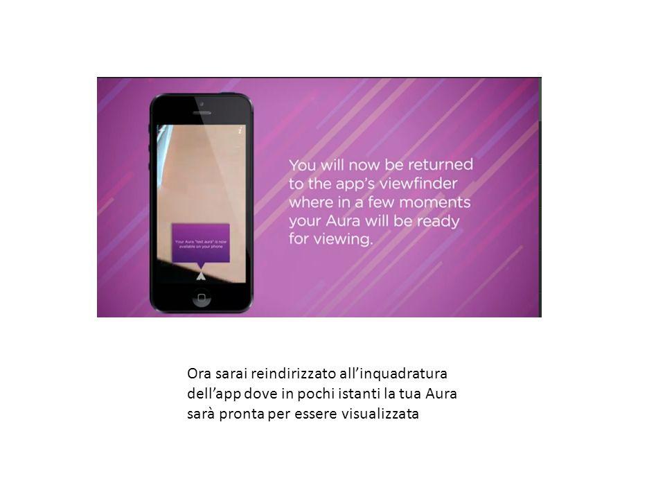 Ora sarai reindirizzato all'inquadratura dell'app dove in pochi istanti la tua Aura sarà pronta per essere visualizzata