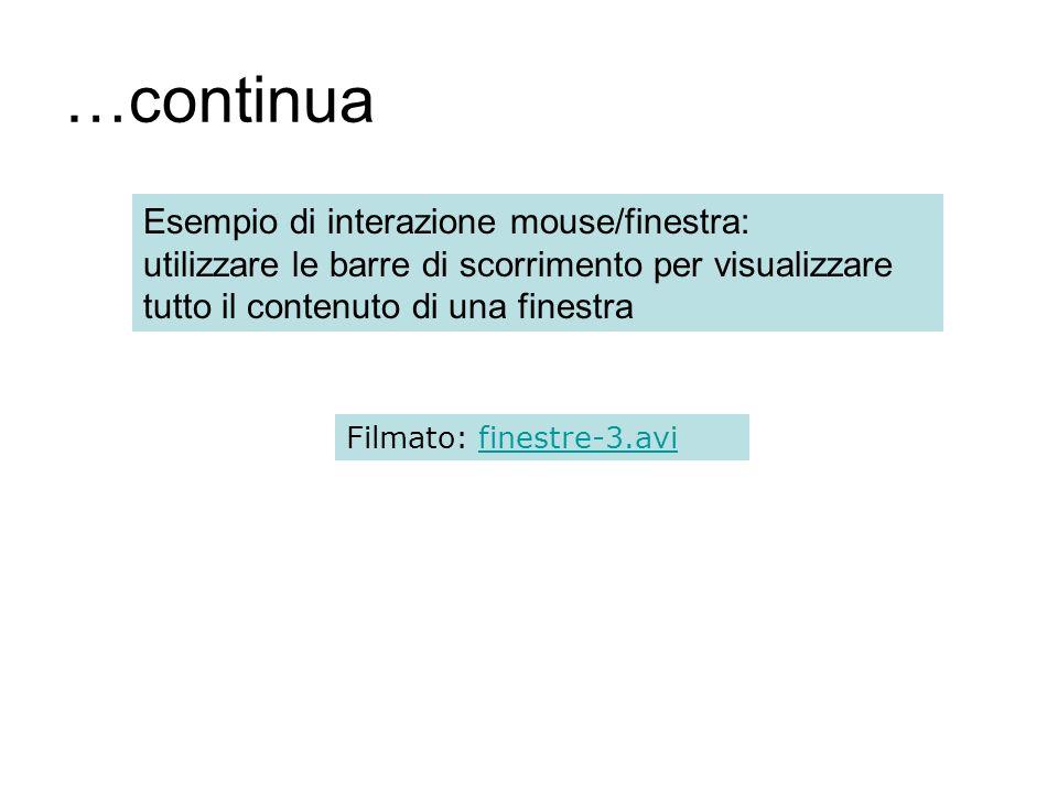 …continua Esempio di interazione mouse/finestra: utilizzare le barre di scorrimento per visualizzare tutto il contenuto di una finestra.
