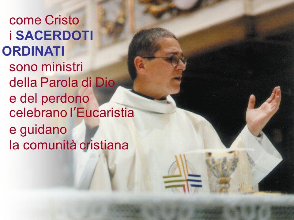 come Cristo i SACERDOTI ORDINATI. sono ministri. della Parola di Dio. e del perdono. celebrano l'Eucaristia.