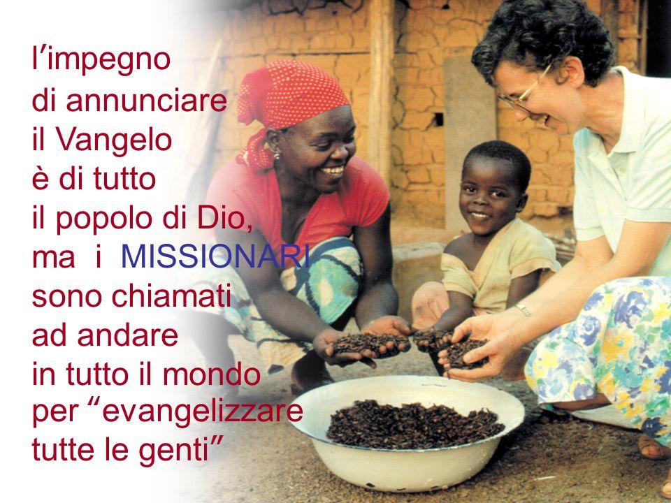 l'impegno di annunciare. il Vangelo. è di tutto. il popolo di Dio, ma i MISSIONARI. sono chiamati.
