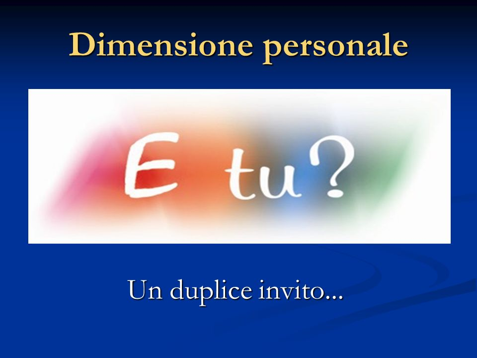 Dimensione personale Un duplice invito...