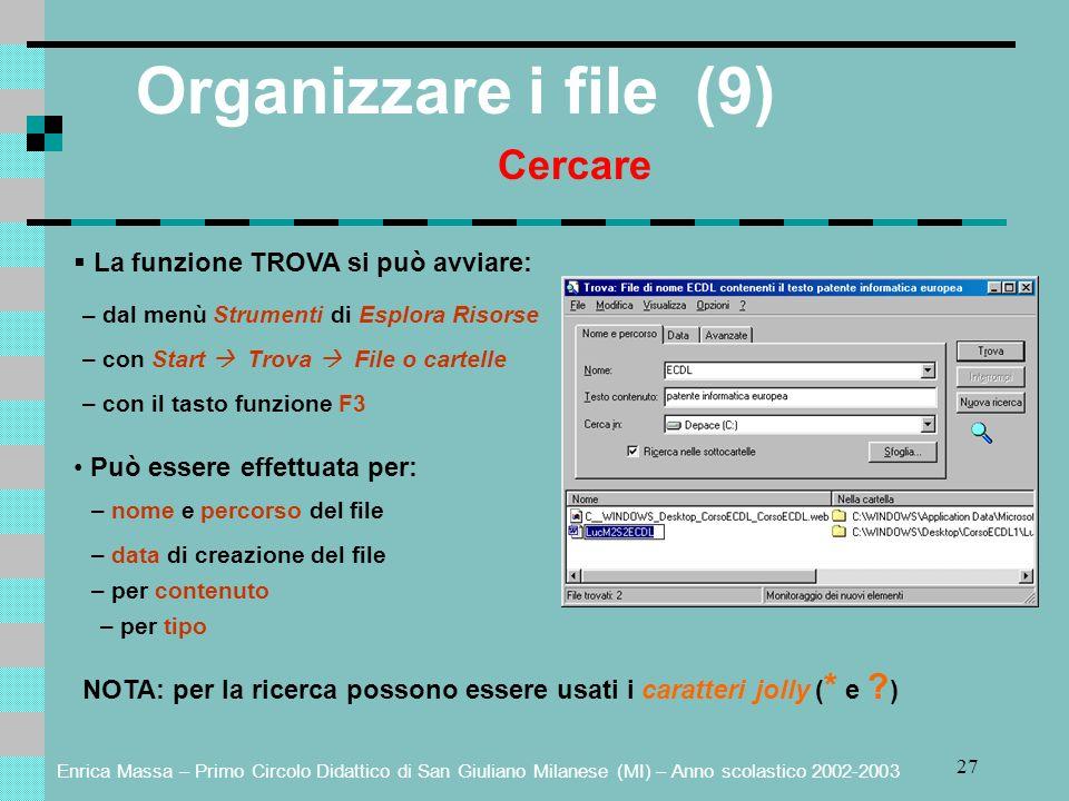 Organizzare i file (9) Cercare La funzione TROVA si può avviare: