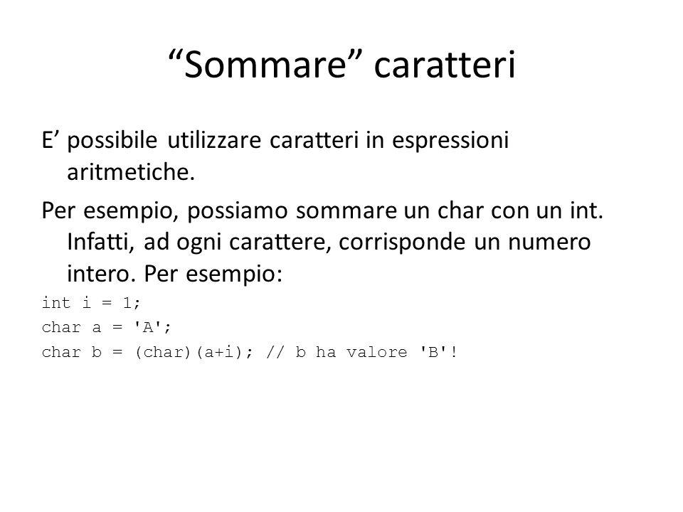 Sommare caratteri E' possibile utilizzare caratteri in espressioni aritmetiche.