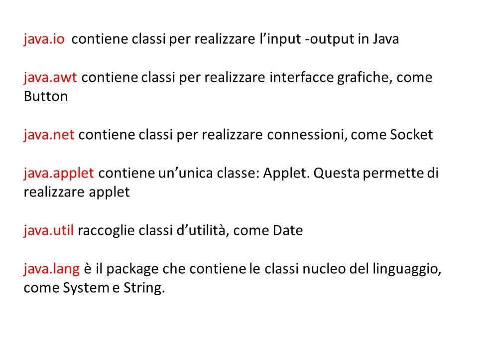java.io contiene classi per realizzare l'input -output in Java
