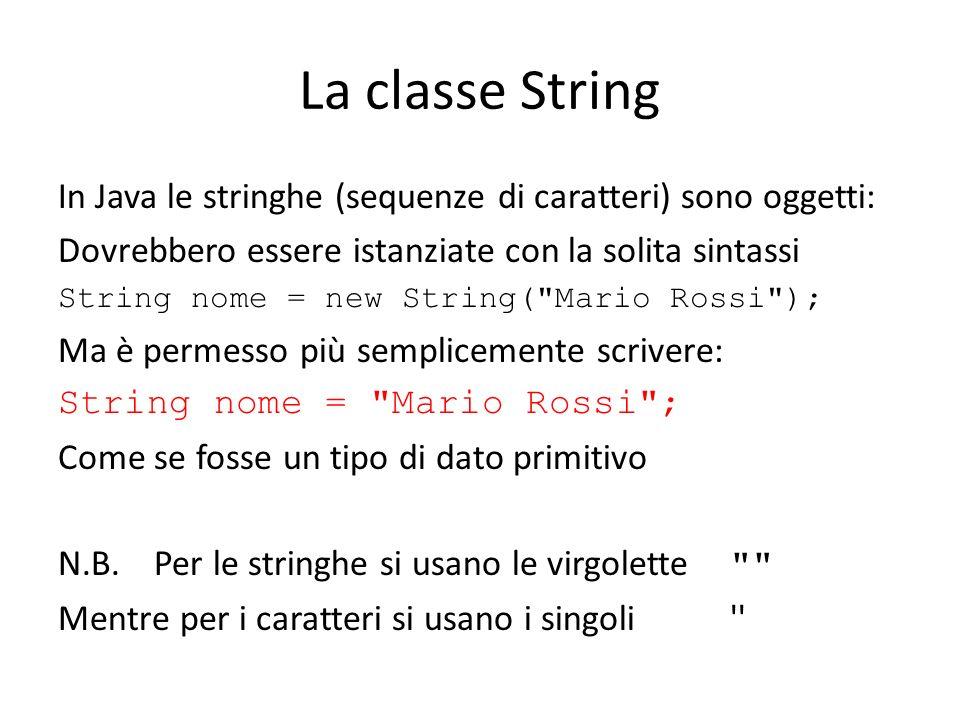 La classe String In Java le stringhe (sequenze di caratteri) sono oggetti: Dovrebbero essere istanziate con la solita sintassi.