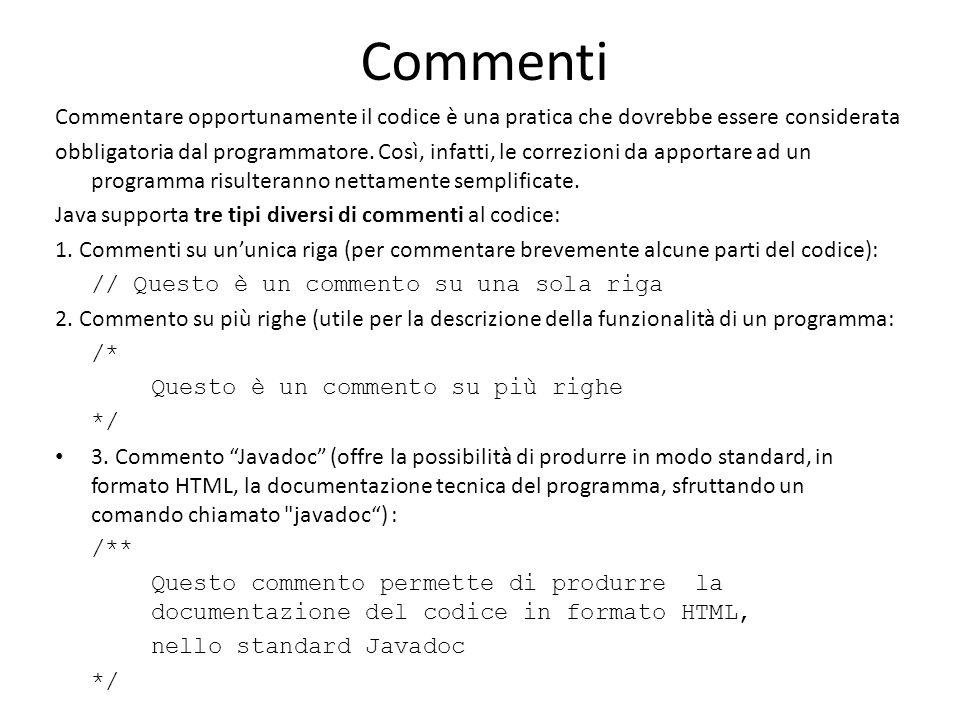 Commenti Commentare opportunamente il codice è una pratica che dovrebbe essere considerata.