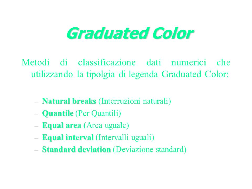 Graduated Color Metodi di classificazione dati numerici che utilizzando la tipolgia di legenda Graduated Color: