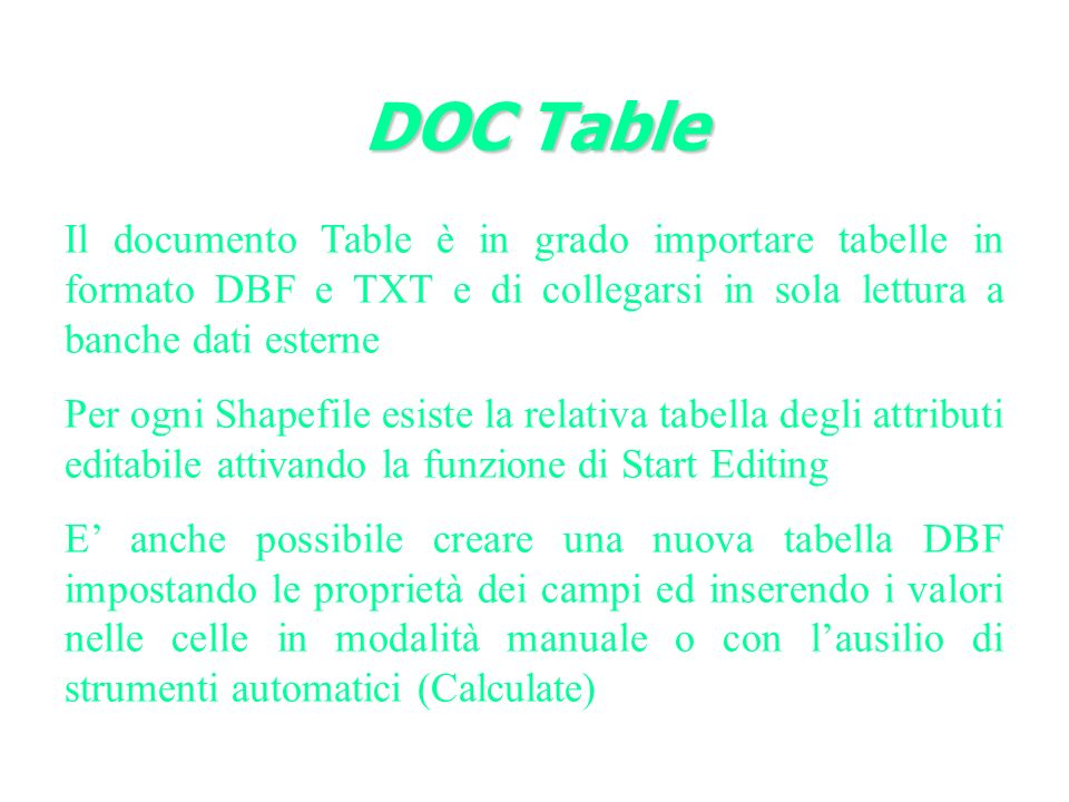 DOC Table Il documento Table è in grado importare tabelle in formato DBF e TXT e di collegarsi in sola lettura a banche dati esterne.