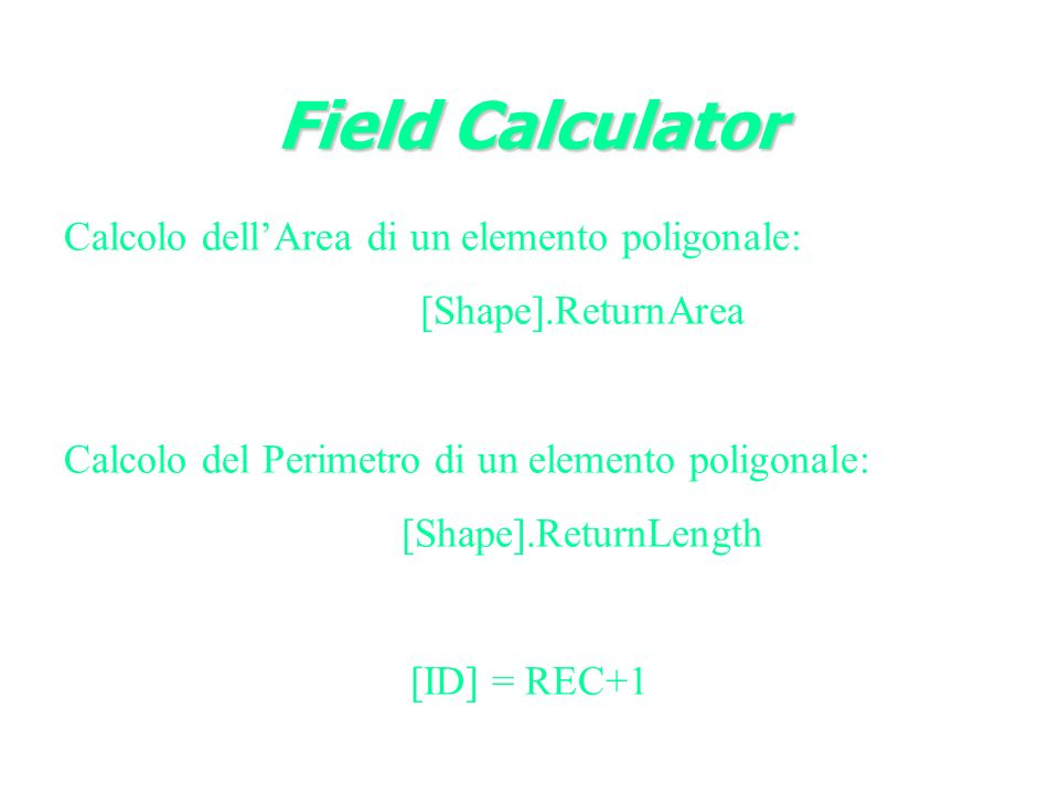 Field Calculator Calcolo dell'Area di un elemento poligonale: