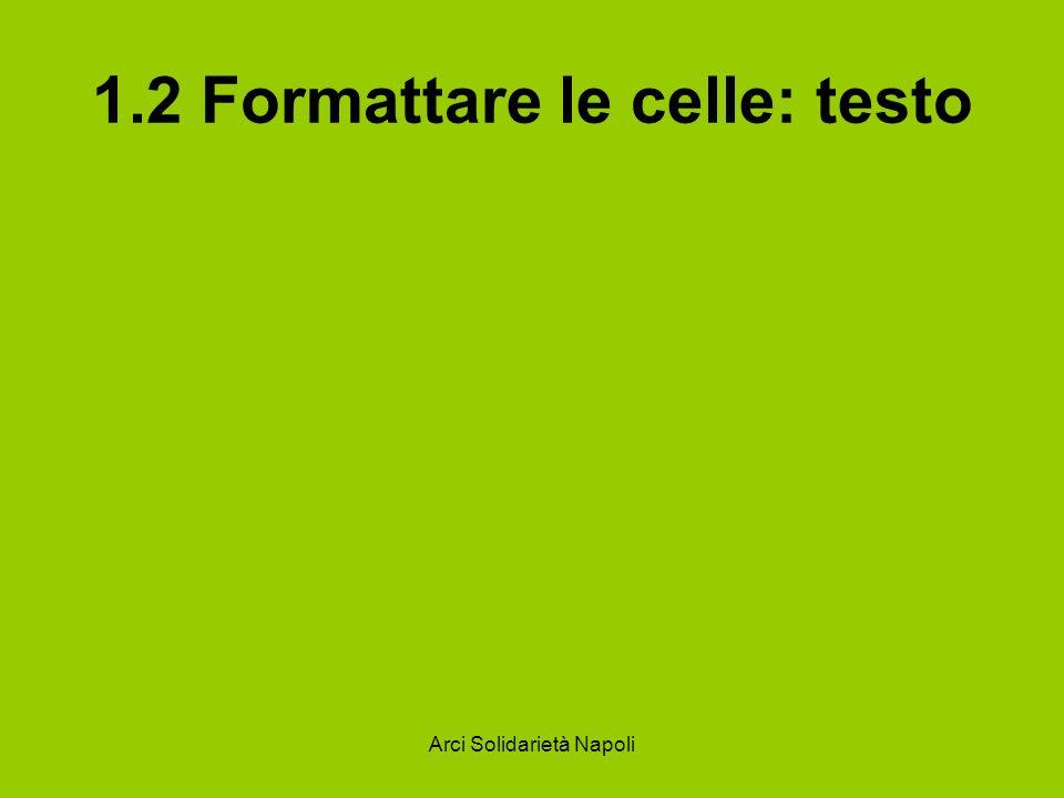1.2 Formattare le celle: testo