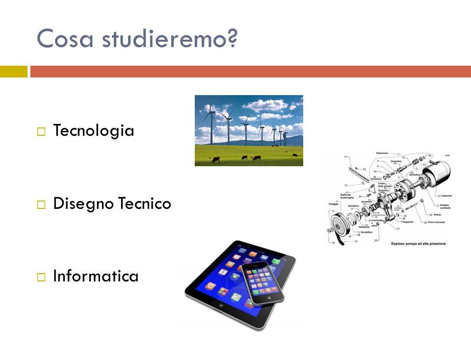 Cosa studieremo Tecnologia Disegno Tecnico Informatica
