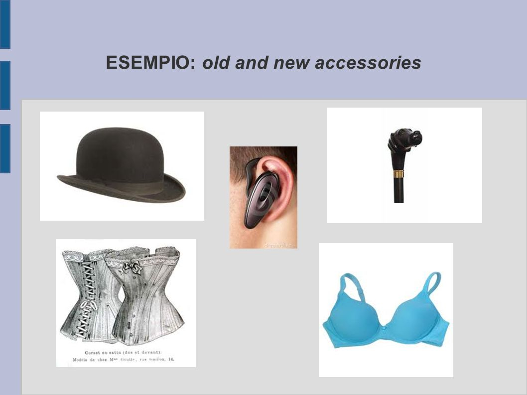 ESEMPIO: old and new accessories