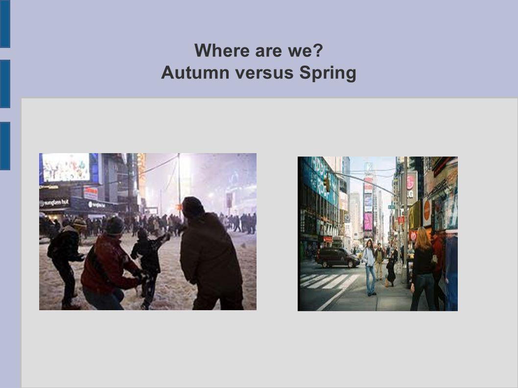 Where are we Autumn versus Spring