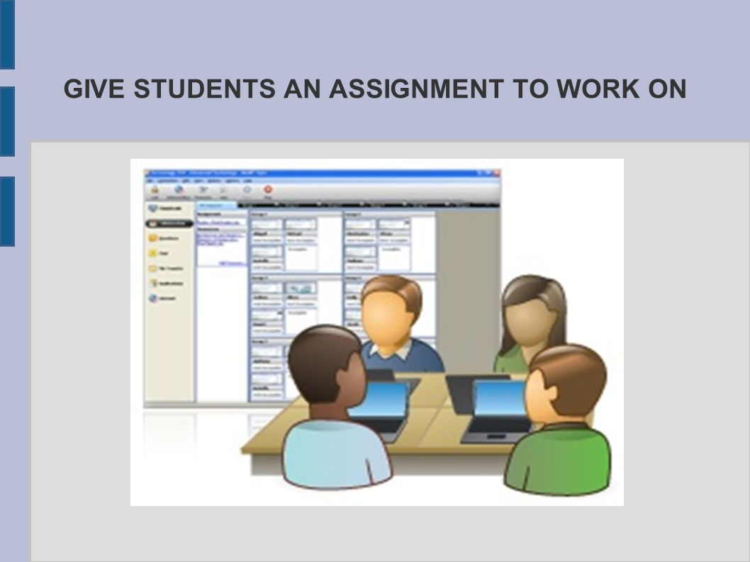 GIVE STUDENTS AN ASSIGNMENT TO WORK ON