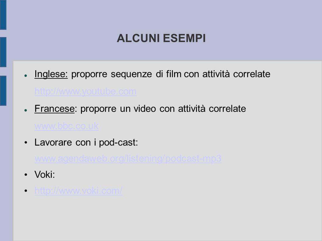 ALCUNI ESEMPI Inglese: proporre sequenze di film con attività correlate. http://www.youtube.com. Francese: proporre un video con attività correlate.