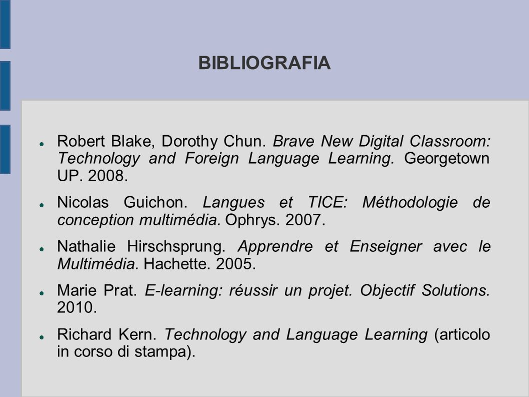 BIBLIOGRAFIA Robert Blake, Dorothy Chun. Brave New Digital Classroom: Technology and Foreign Language Learning. Georgetown UP. 2008.
