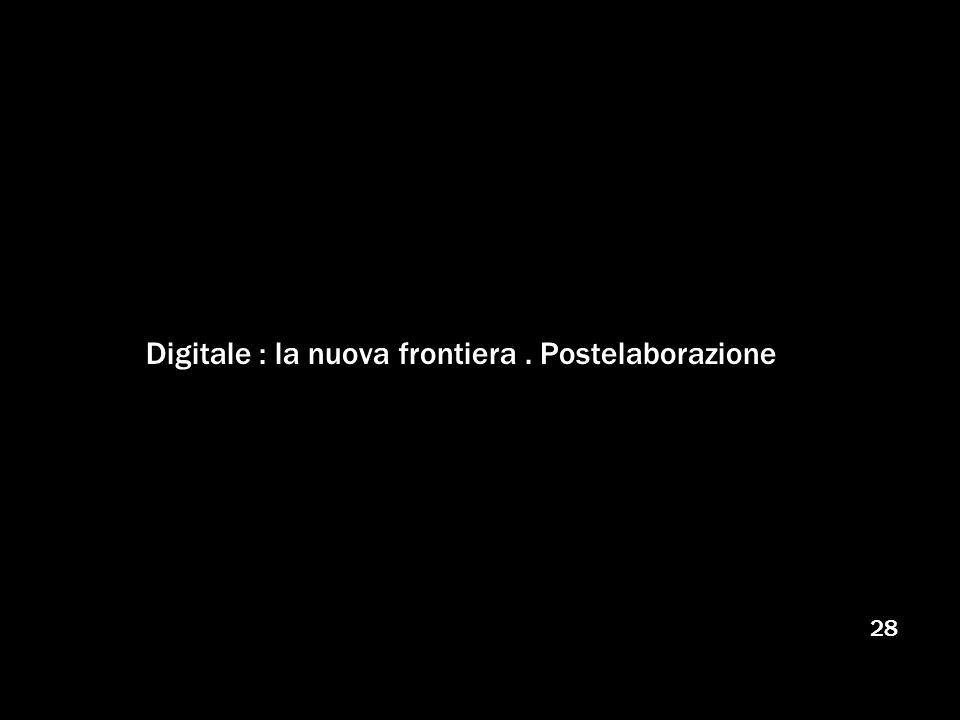 Digitale : la nuova frontiera . Postelaborazione