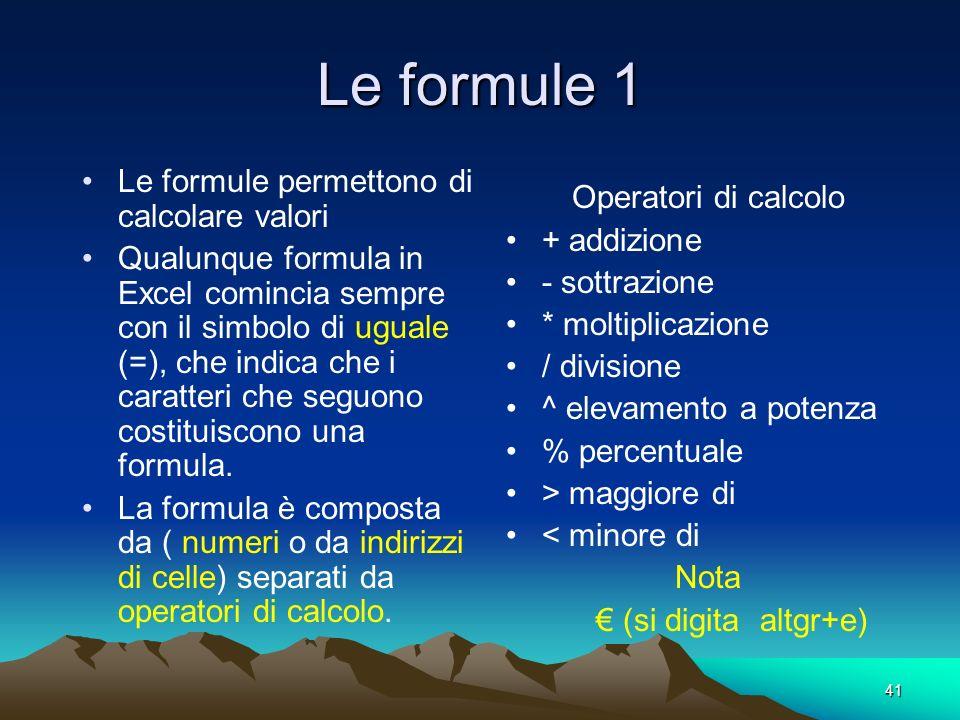 Le formule 1 Le formule permettono di calcolare valori