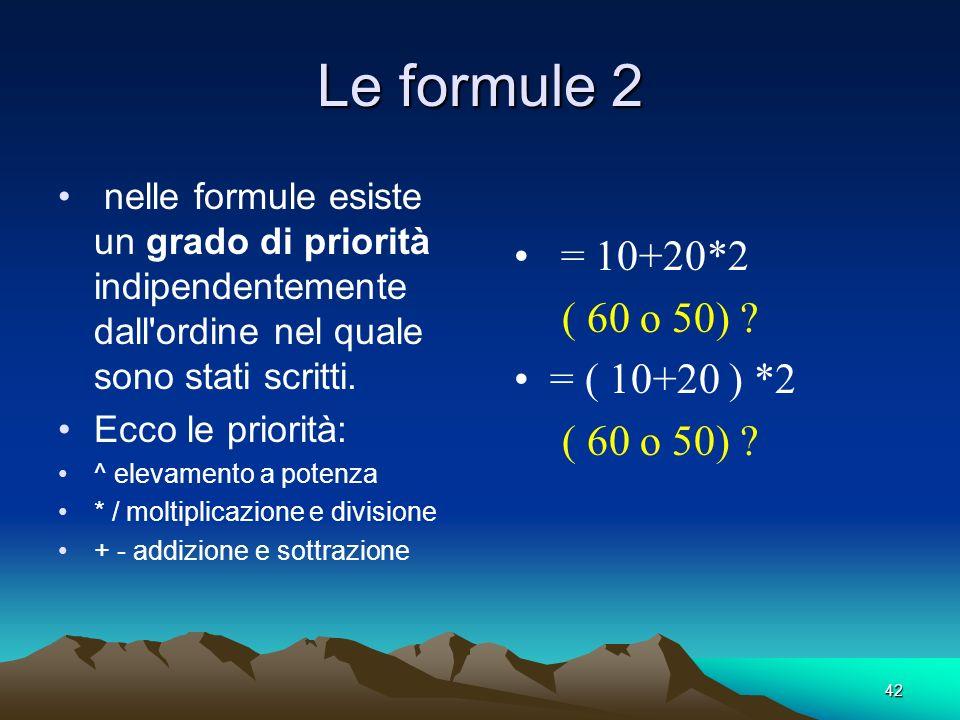 Le formule 2 = 10+20*2 ( 60 o 50) = ( 10+20 ) *2