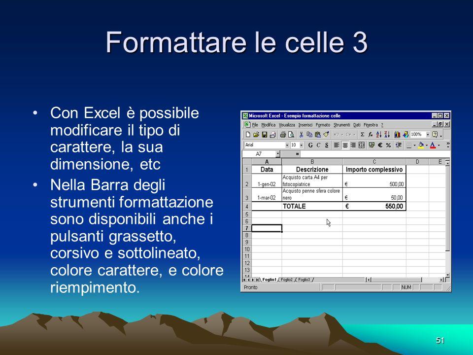 Formattare le celle 3 Con Excel è possibile modificare il tipo di carattere, la sua dimensione, etc.