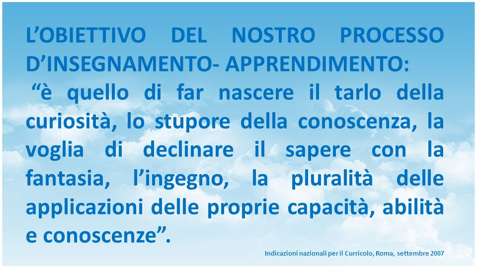 L'OBIETTIVO DEL NOSTRO PROCESSO D'INSEGNAMENTO- APPRENDIMENTO: