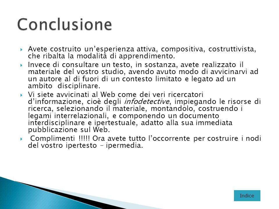 Conclusione Avete costruito un'esperienza attiva, compositiva, costruttivista, che ribalta la modalità di apprendimento.