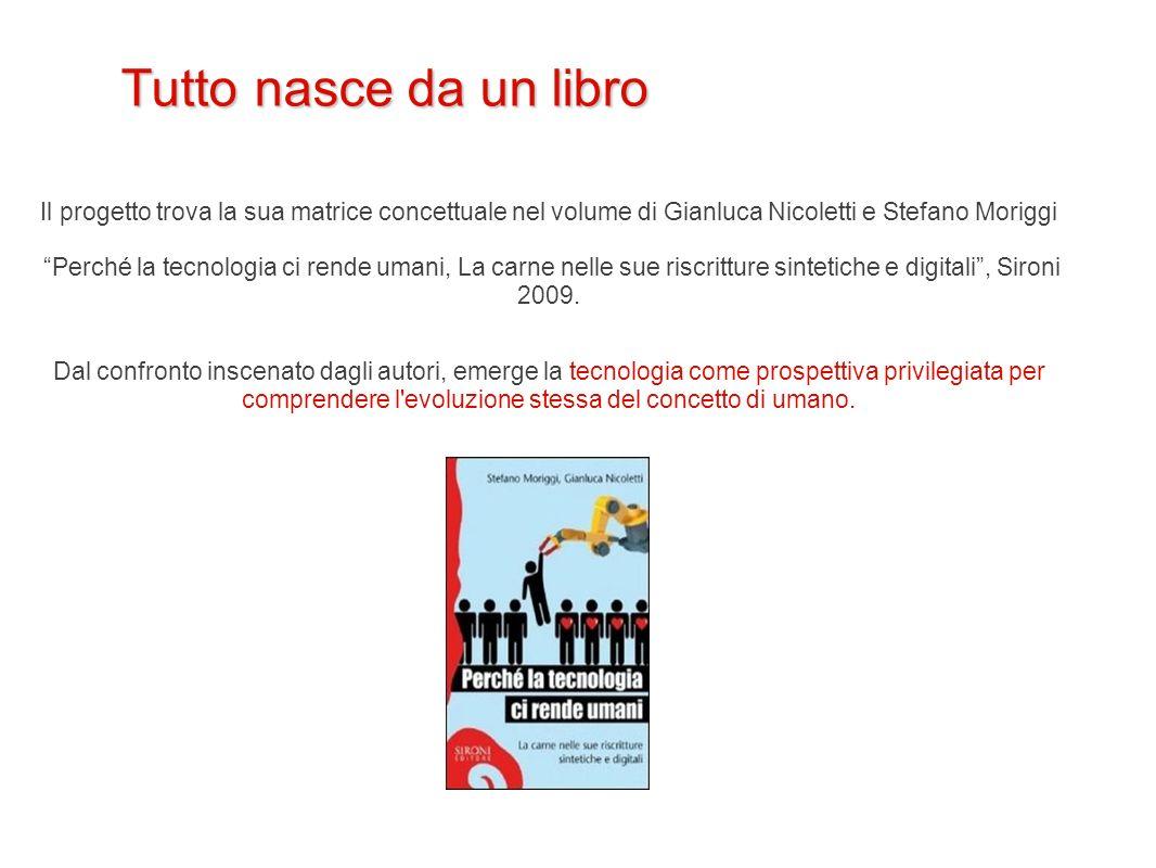 Tutto nasce da un libro Il progetto trova la sua matrice concettuale nel volume di Gianluca Nicoletti e Stefano Moriggi.