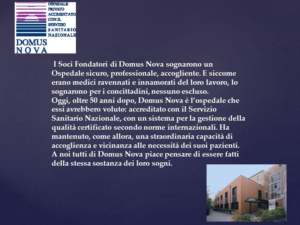 I Soci Fondatori di Domus Nova sognarono un Ospedale sicuro, professionale, accogliente. E siccome erano medici ravennati e innamorati del loro lavoro, lo sognarono per i concittadini, nessuno escluso.