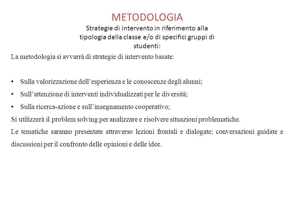 METODOLOGIA Strategie di intervento in riferimento alla tipologia della classe e/o di specifici gruppi di studenti: