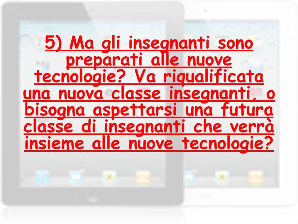 5) Ma gli insegnanti sono preparati alle nuove tecnologie