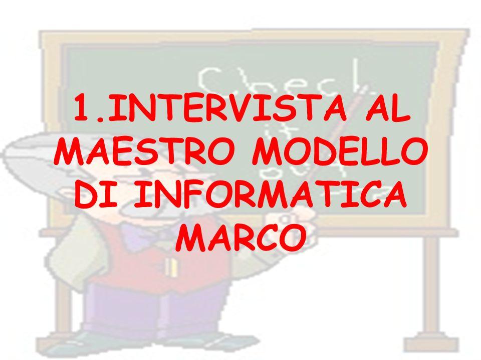 1.INTERVISTA AL MAESTRO MODELLO DI INFORMATICA MARCO
