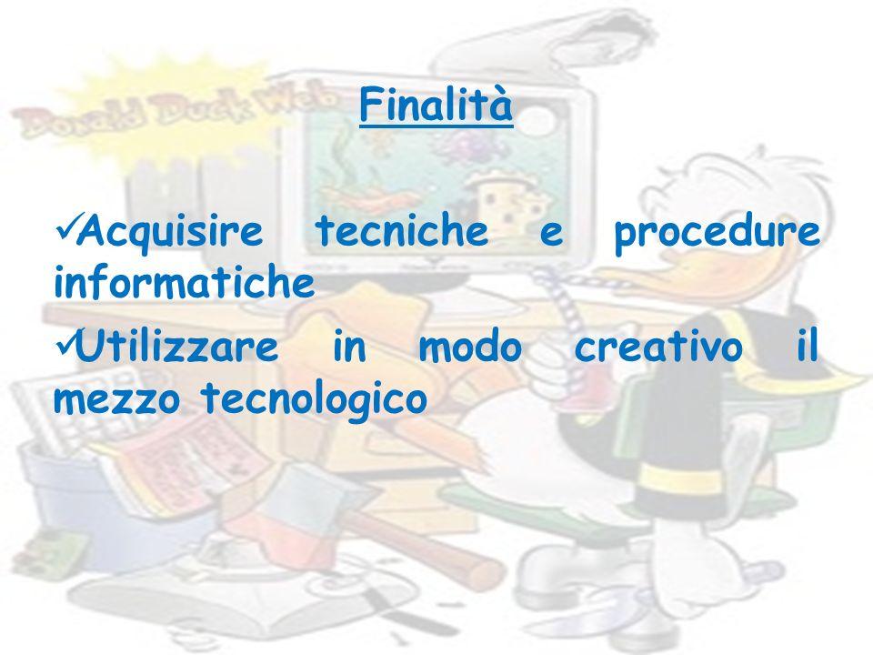 Finalità Acquisire tecniche e procedure informatiche.