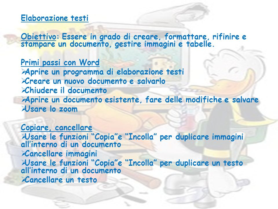 Elaborazione testi Obiettivo: Essere in grado di creare, formattare, rifinire e stampare un documento, gestire immagini e tabelle.