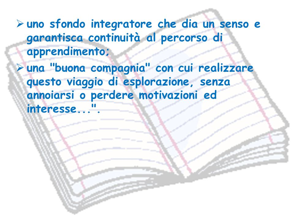 uno sfondo integratore che dia un senso e garantisca continuità al percorso di apprendimento;