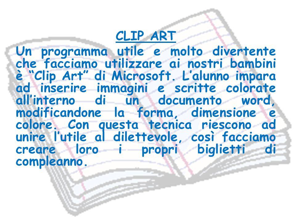 CLIP ART Un programma utile e molto divertente che facciamo utilizzare ai nostri bambini è Clip Art di Microsoft.
