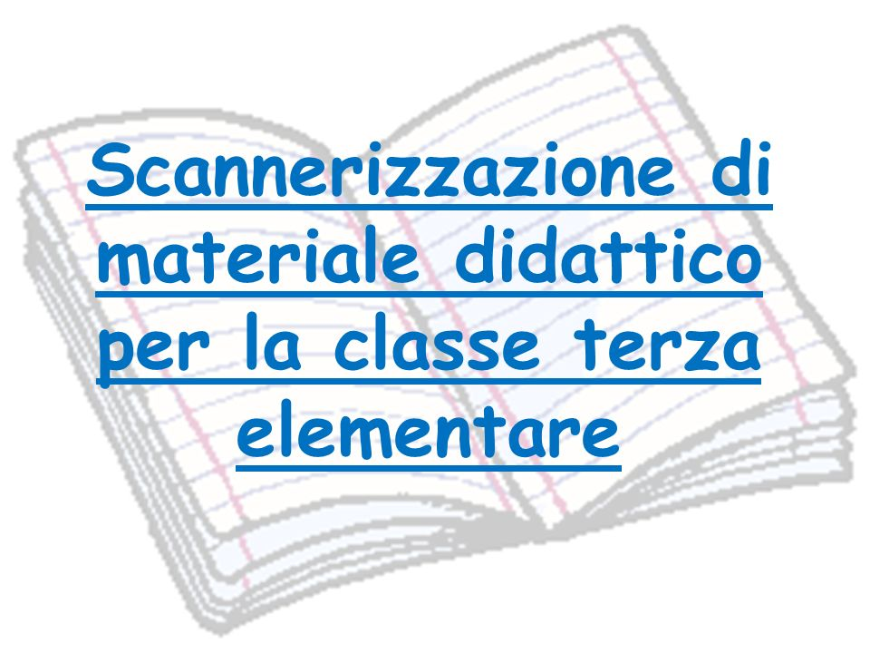 Scannerizzazione di materiale didattico per la classe terza elementare