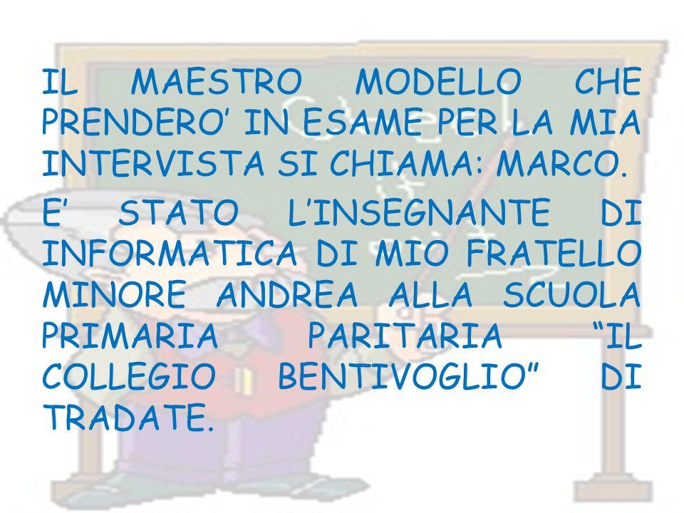 IL MAESTRO MODELLO CHE PRENDERO' IN ESAME PER LA MIA INTERVISTA SI CHIAMA: MARCO.