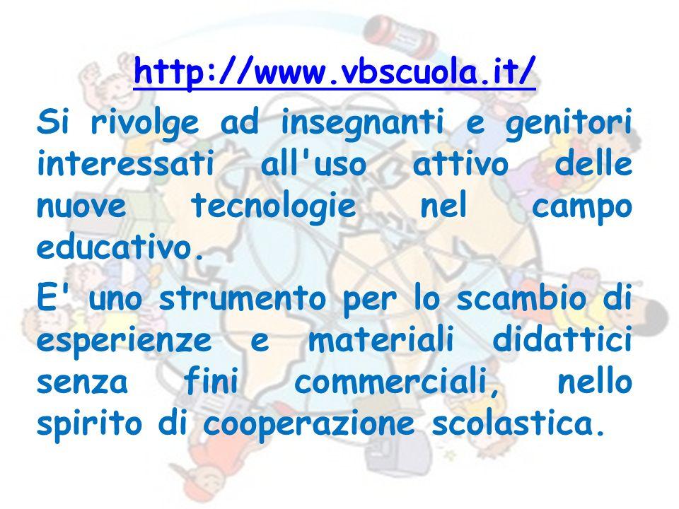 http://www.vbscuola.it/ Si rivolge ad insegnanti e genitori interessati all uso attivo delle nuove tecnologie nel campo educativo.