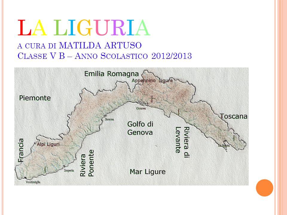 LA LIGURIA a cura di MATILDA ARTUSO Classe V B – Anno Scolastico 2012/2013