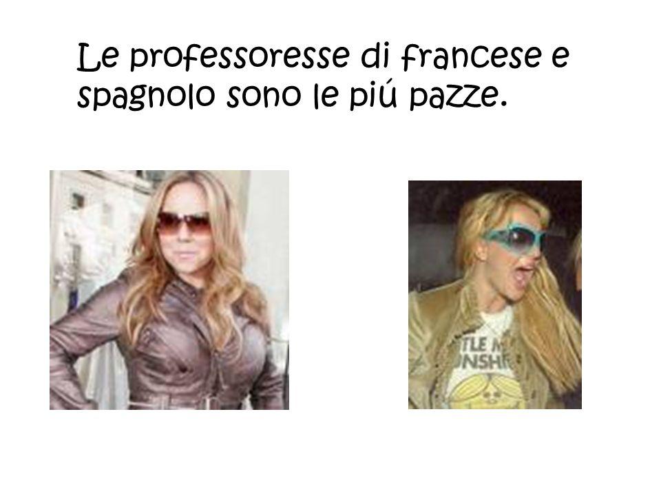 Le professoresse di francese e spagnolo sono le piú pazze.