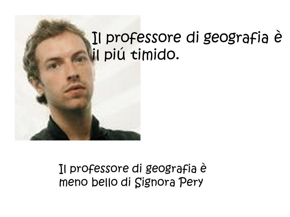 Il professore di geografia è il piú timido.