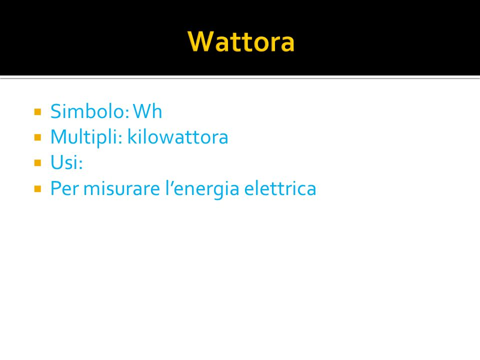 Wattora Simbolo: Wh Multipli: kilowattora Usi: