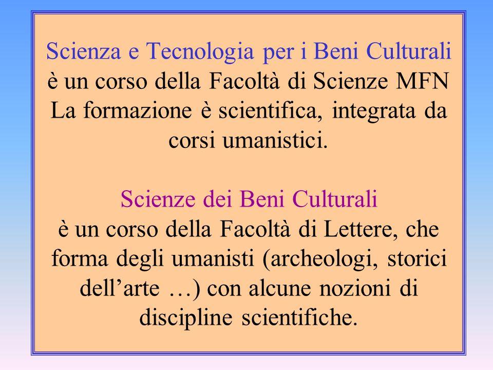 Scienza e Tecnologia per i Beni Culturali è un corso della Facoltà di Scienze MFN La formazione è scientifica, integrata da corsi umanistici.