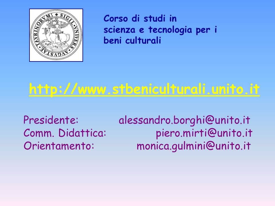 Corso di studi in scienza e tecnologia per i beni culturali. http://www.stbeniculturali.unito.it. Presidente: alessandro.borghi@unito.it.