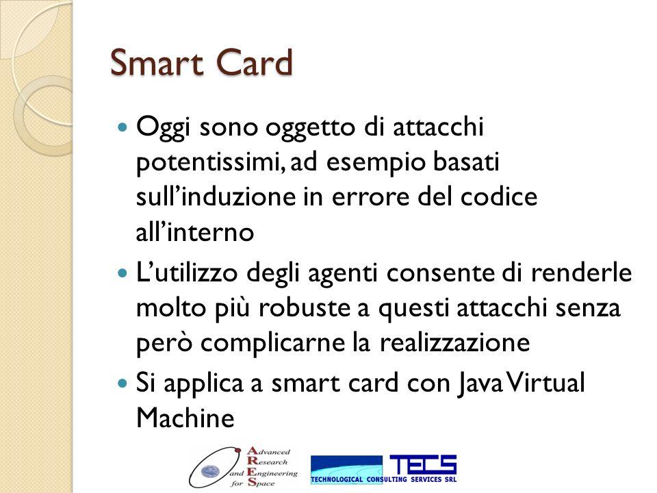 Smart Card Oggi sono oggetto di attacchi potentissimi, ad esempio basati sull'induzione in errore del codice all'interno.