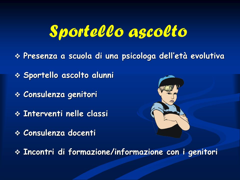 Sportello ascolto Presenza a scuola di una psicologa dell'età evolutiva. Sportello ascolto alunni.