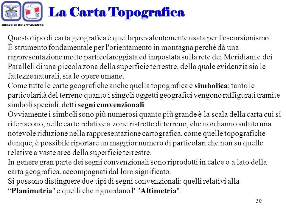 La Carta Topografica CORSO DI ORIENTAMENTO. Questo tipo di carta geografica è quella prevalentemente usata per l escursionismo.