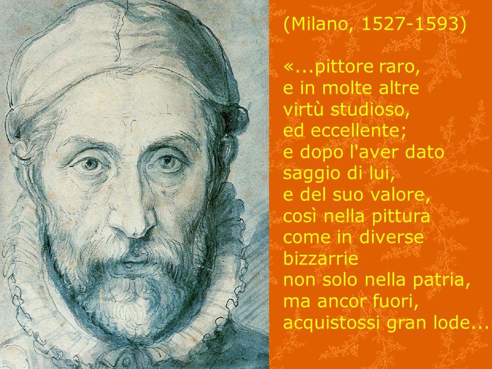 (Milano, 1527-1593) «...pittore raro, e in molte altre. virtù studioso, ed eccellente; e dopo l aver dato.